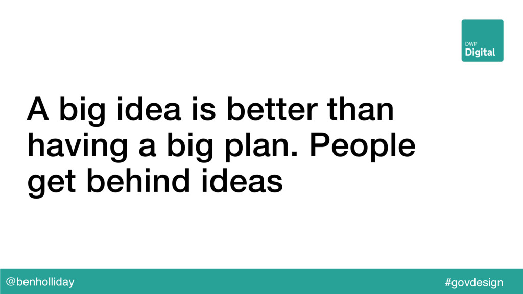 @benholliday #govdesign A big idea is better th...