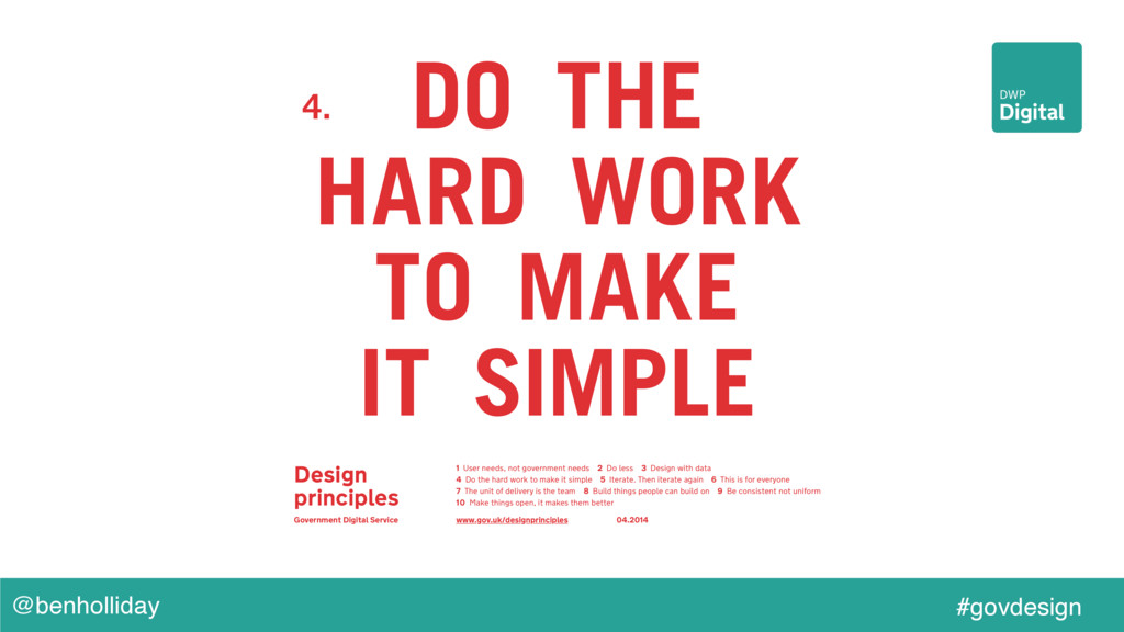 @benholliday #govdesign 4. DO THE HARD WORK TO ...