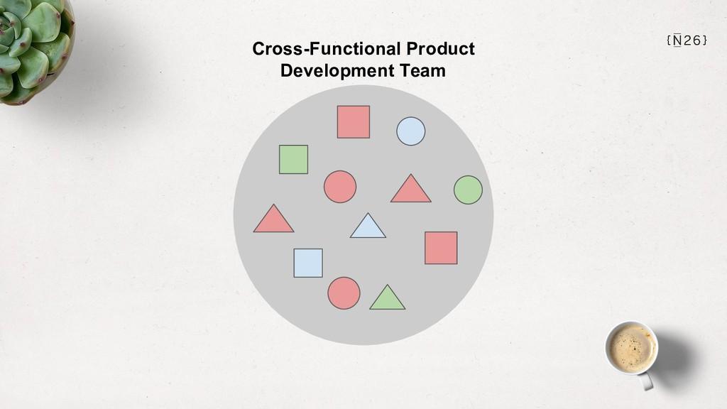 Cross-Functional Product Development Team
