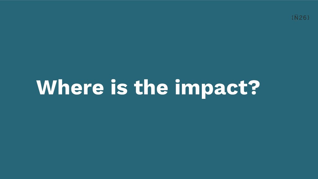 Where is the impact?