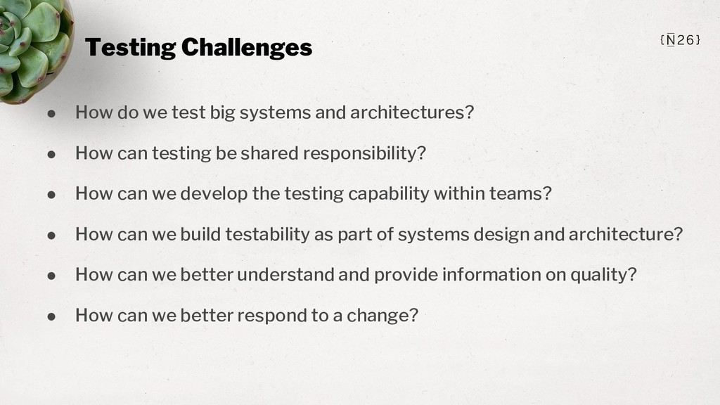 Testing Challenges ● How do we test big systems...
