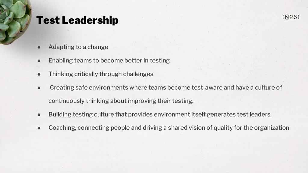 Test Leadership ● Adapting to a change ● Enabli...