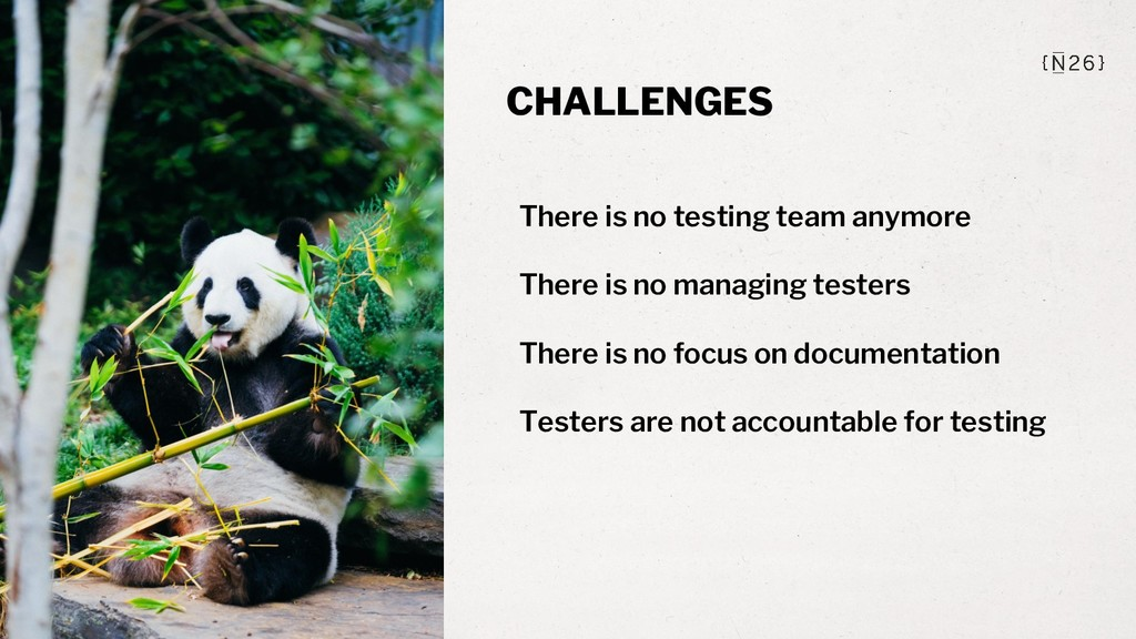 CHALLENGES There is no testing team anymore The...