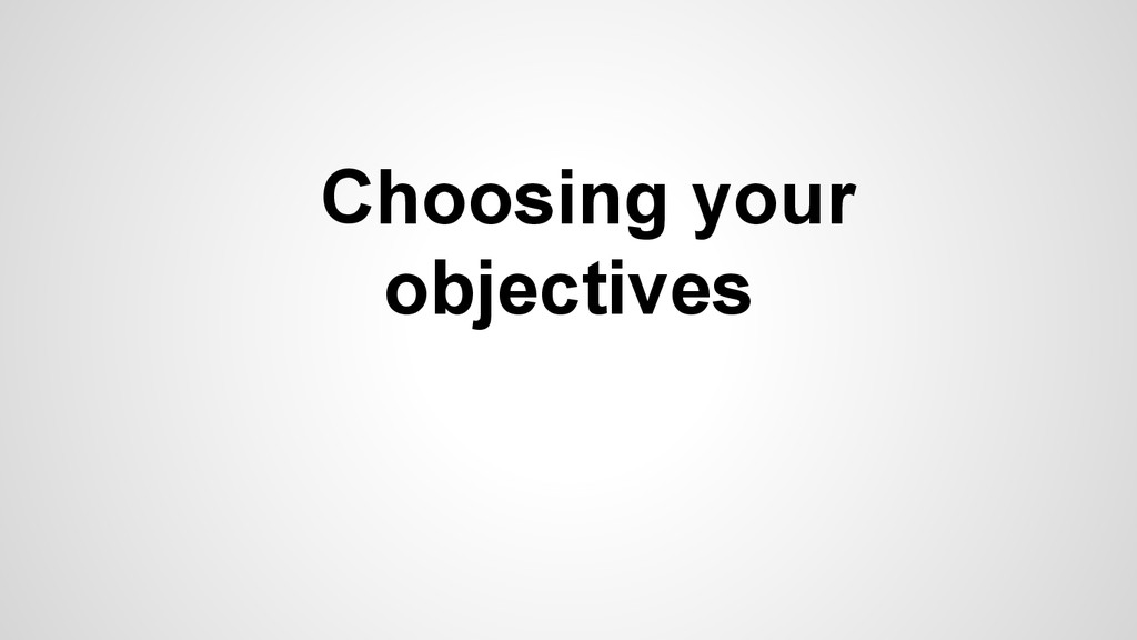 Choosing your objectives