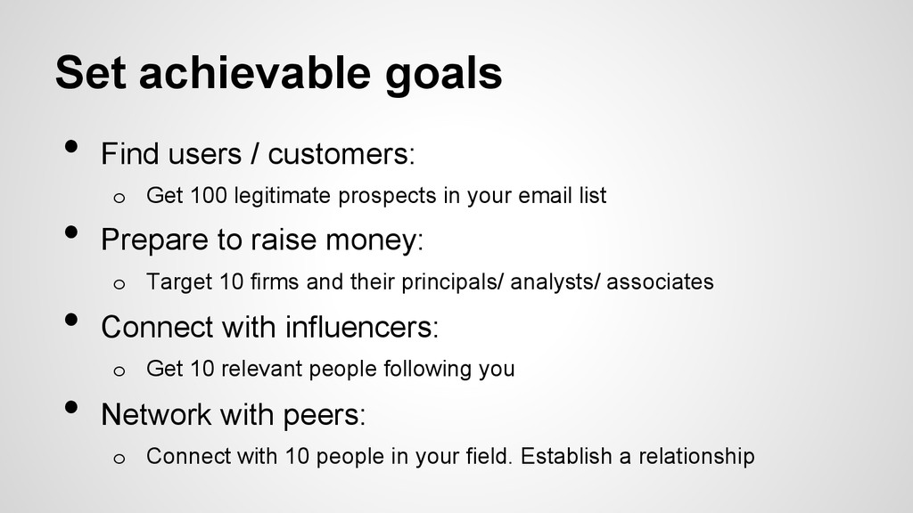 Set achievable goals • Find users / customers:...