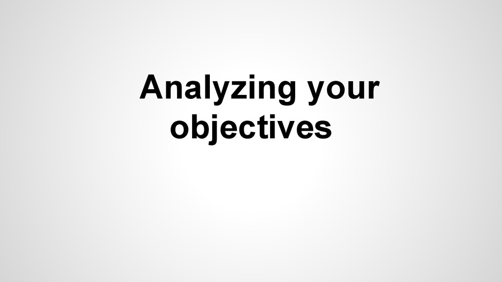 Analyzing your objectives