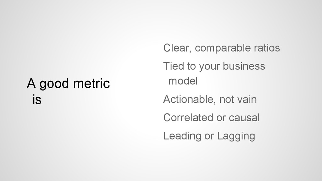 A good metric is Clear, comparable ratios Tied ...