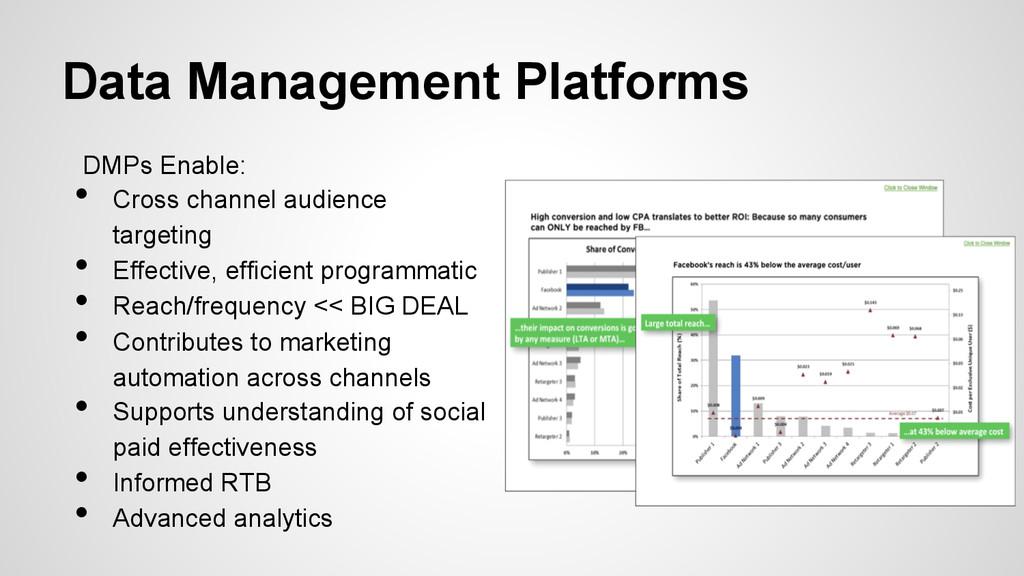 Data Management Platforms DMPs Enable: • Cross...