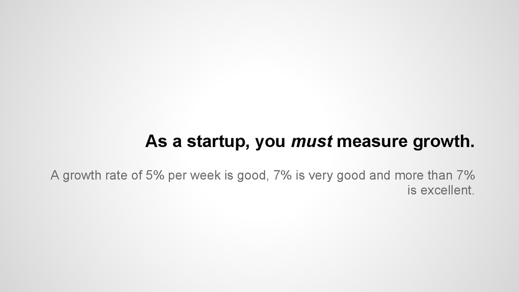 A growth rate of 5% per week is good, 7% is ver...