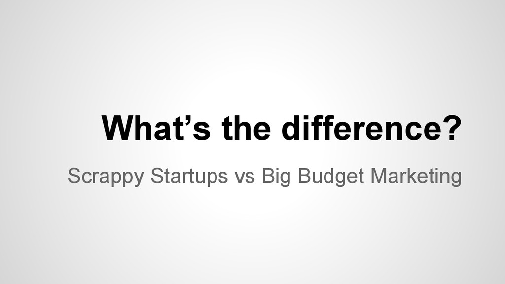 Scrappy Startups vs Big Budget Marketing What's...