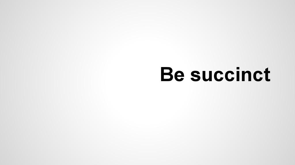 Be succinct