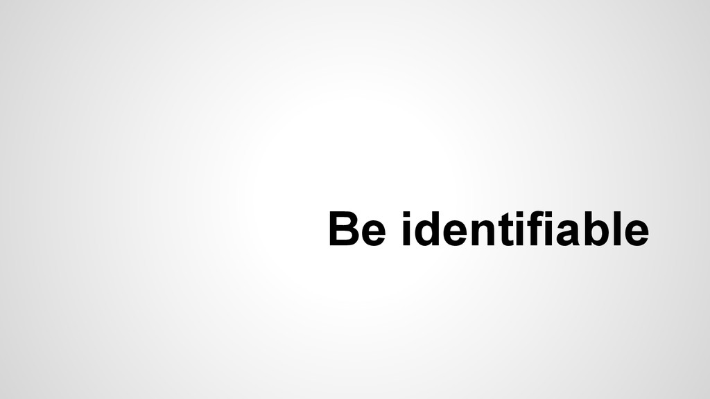 Be identifiable