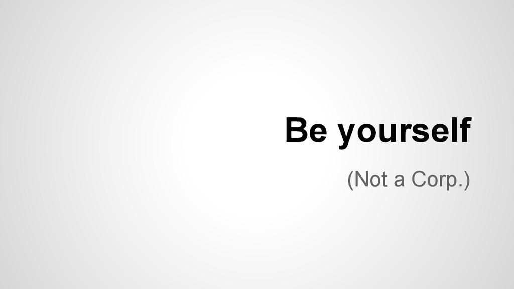(Not a Corp.) Be yourself