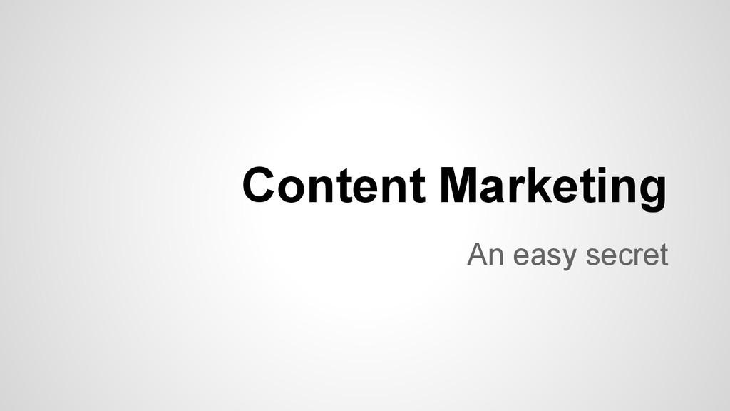 An easy secret Content Marketing