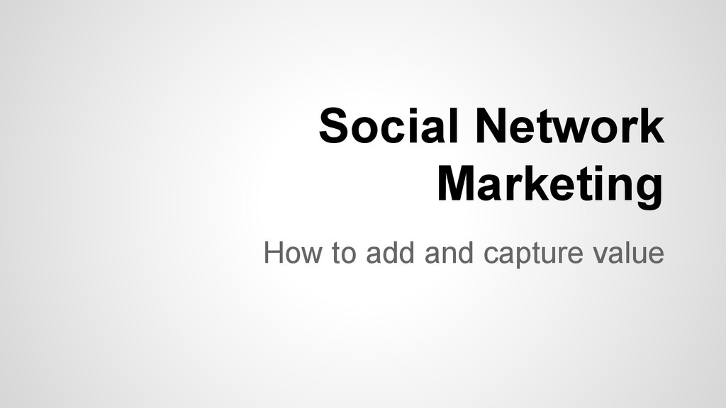 How to add and capture value Social Network Mar...
