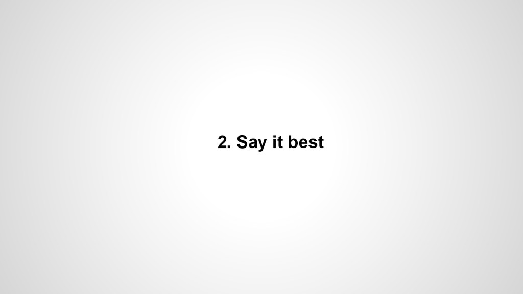 2. Say it best