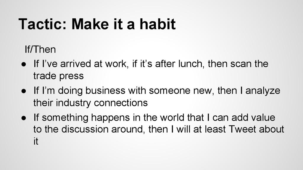 Tactic: Make it a habit If/Then ● If I've arri...