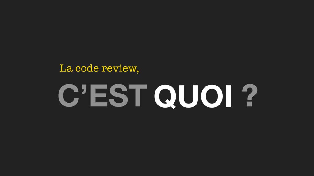 C'EST ? La code review, QUOI