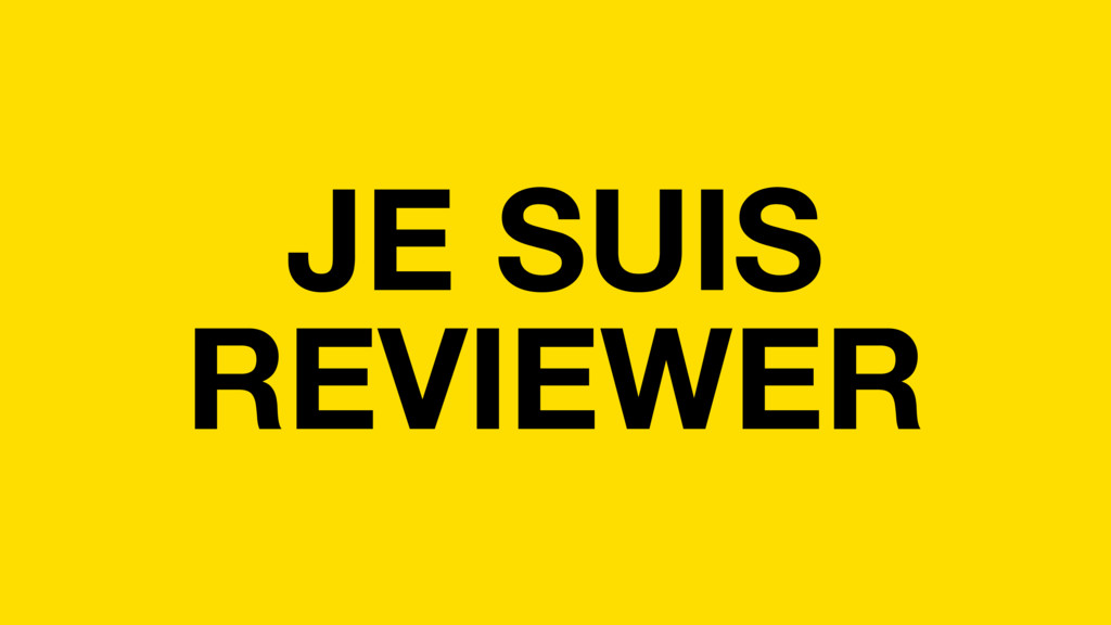 JE SUIS REVIEWER