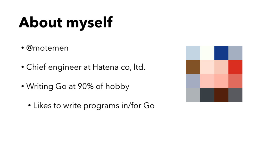 About myself • @motemen • Chief engineer at Hat...