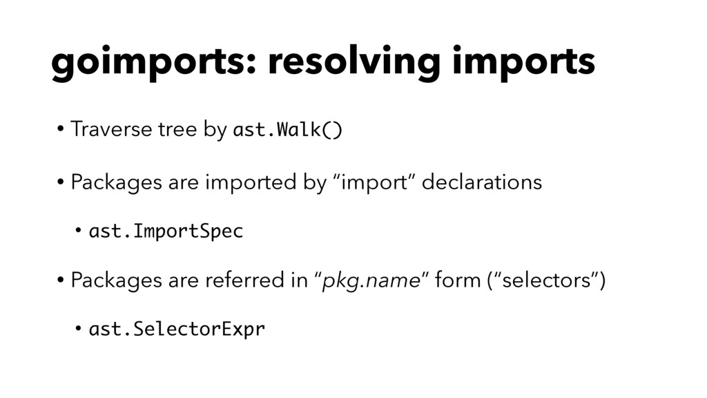 goimports: resolving imports • Traverse tree by...
