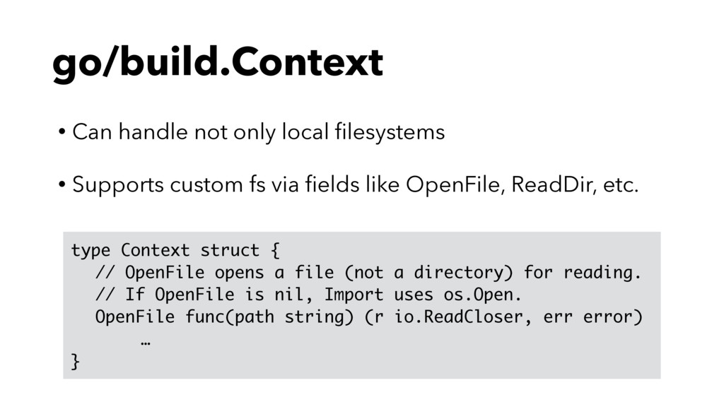 go/build.Context • Can handle not only local fil...