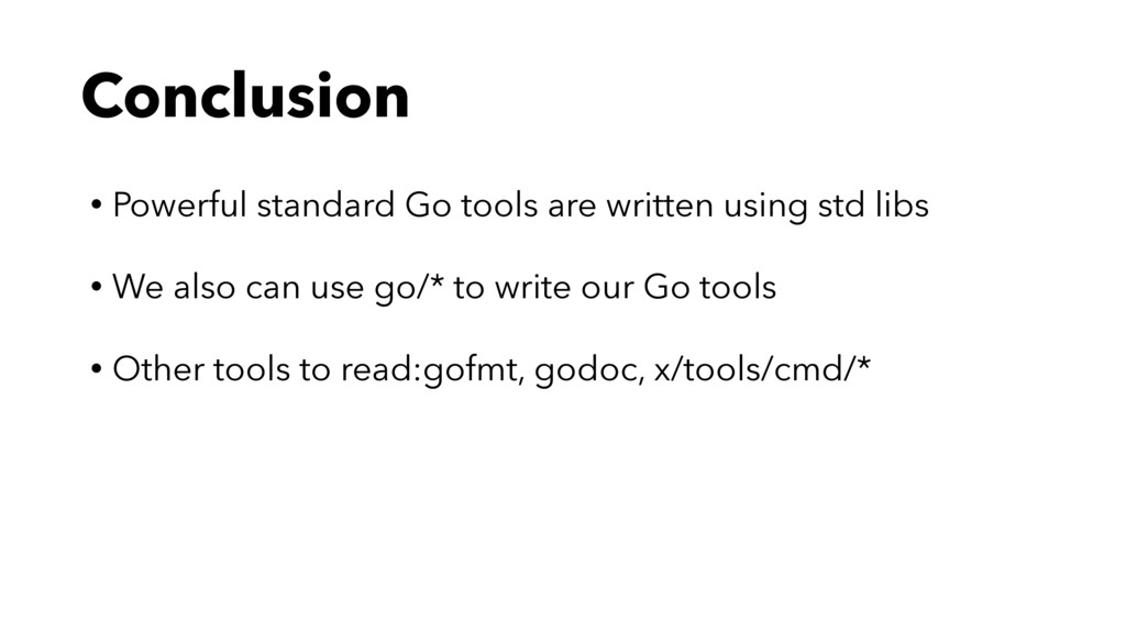 Conclusion • Powerful standard Go tools are wri...
