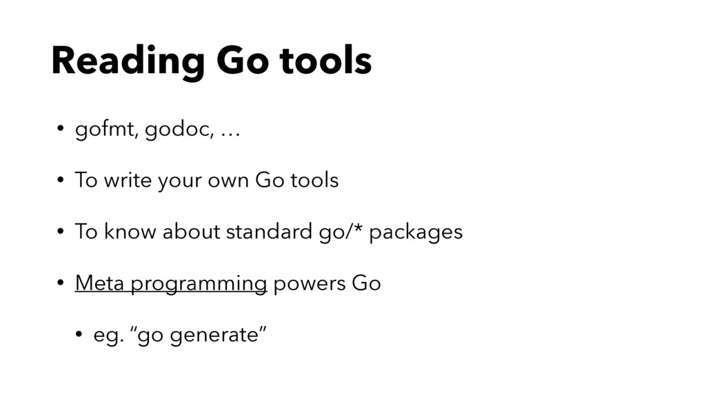 Reading Go tools • gofmt, godoc, … • To write y...