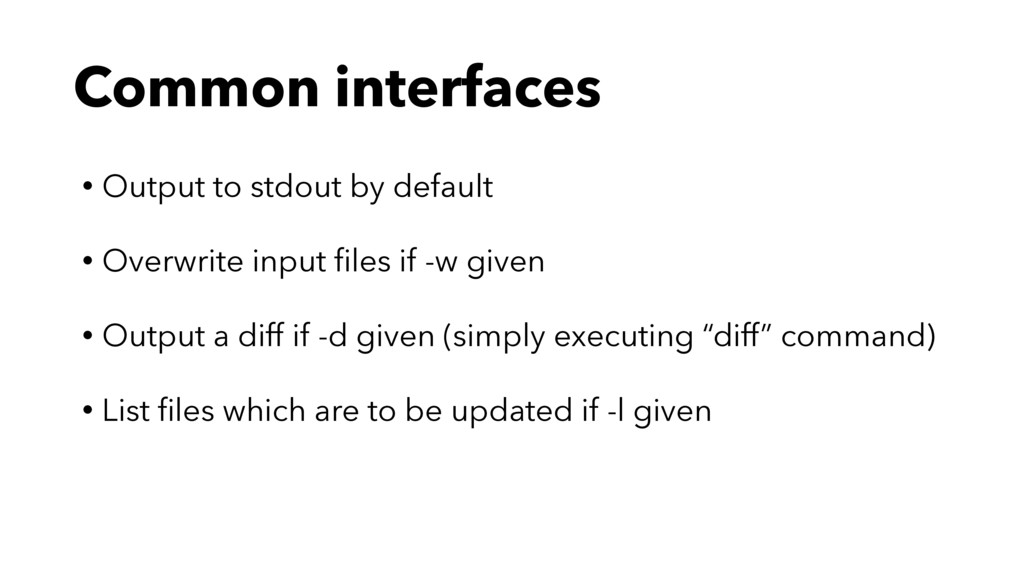 Common interfaces • Output to stdout by default...