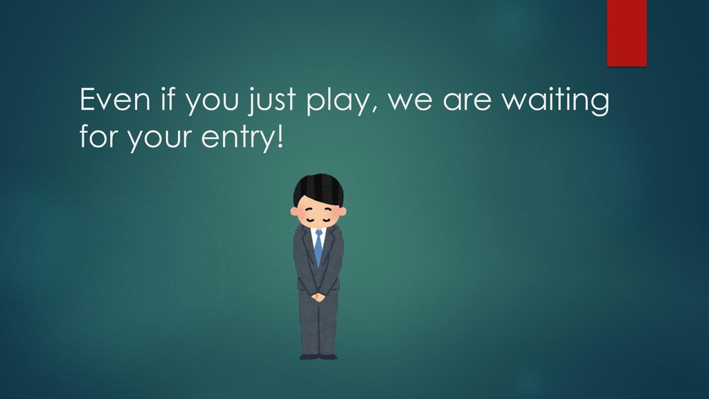 Even if you just play, we are waiting for your ...