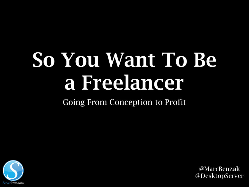 So You Want To Be a Freelancer Going From Conce...