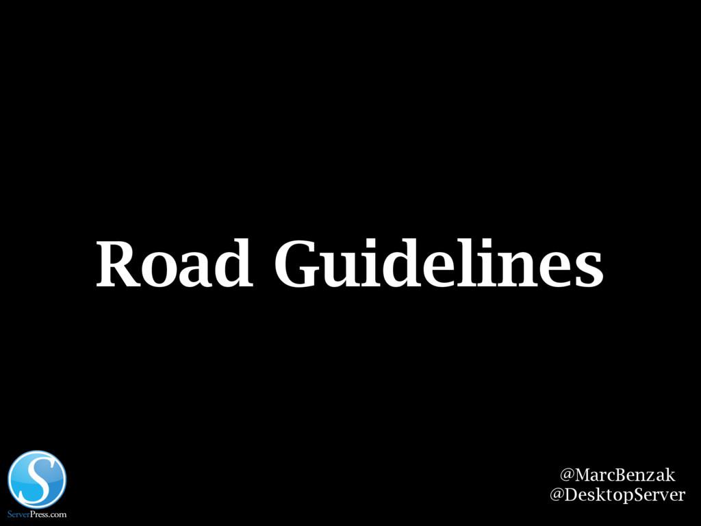 @MarcBenzak @DesktopServer Road Guidelines
