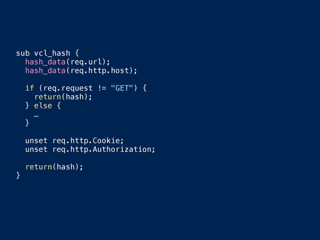 sub vcl_hash { hash_data(req.url); hash_data(re...