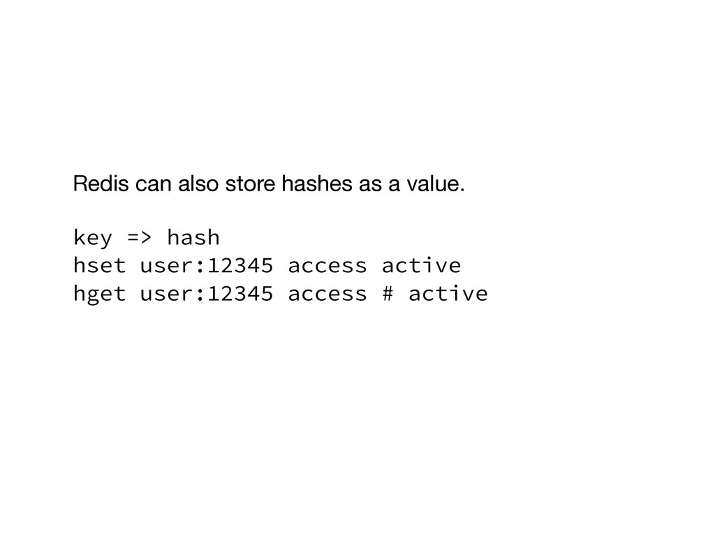Redis can also store hashes as a value.  ! key ...