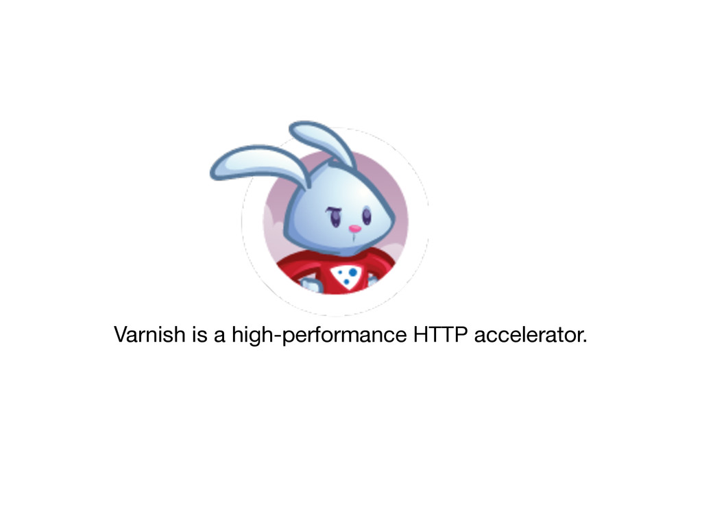 Varnish is a high-performance HTTP accelerator.