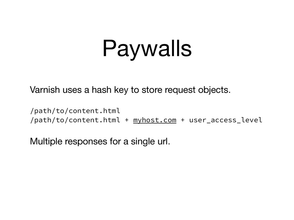 Paywalls Varnish uses a hash key to store reque...