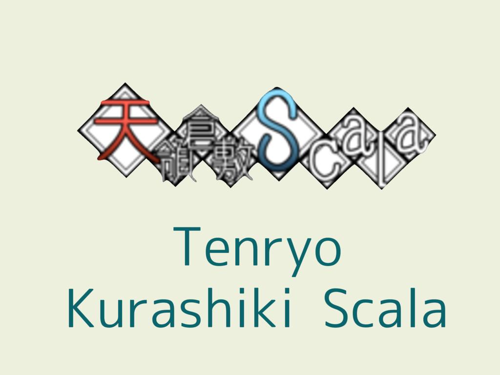 Tenryo Kurashiki Scala