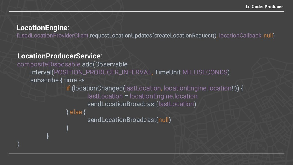 Le Code: Producer LocationEngine: fusedLocation...