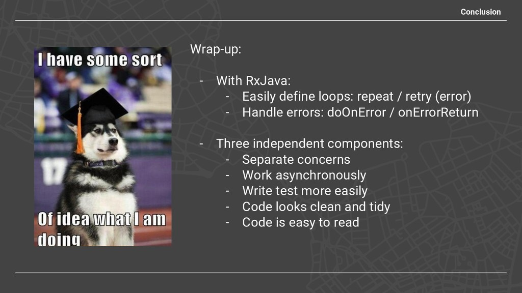 Conclusion Wrap-up: - With RxJava: - Easily def...