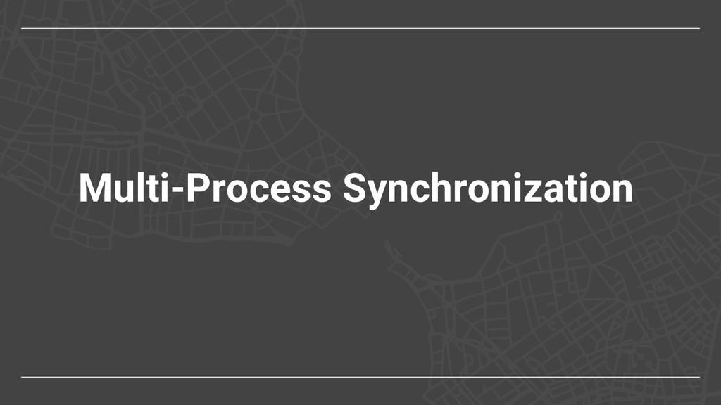 Multi-Process Synchronization