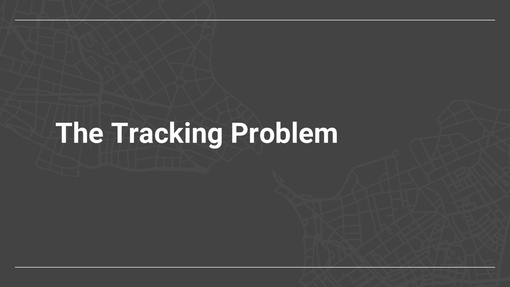 The Tracking Problem