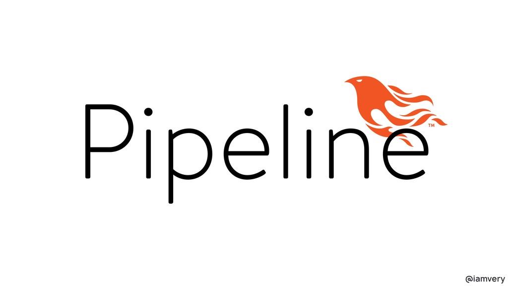 @iamvery Pipeline