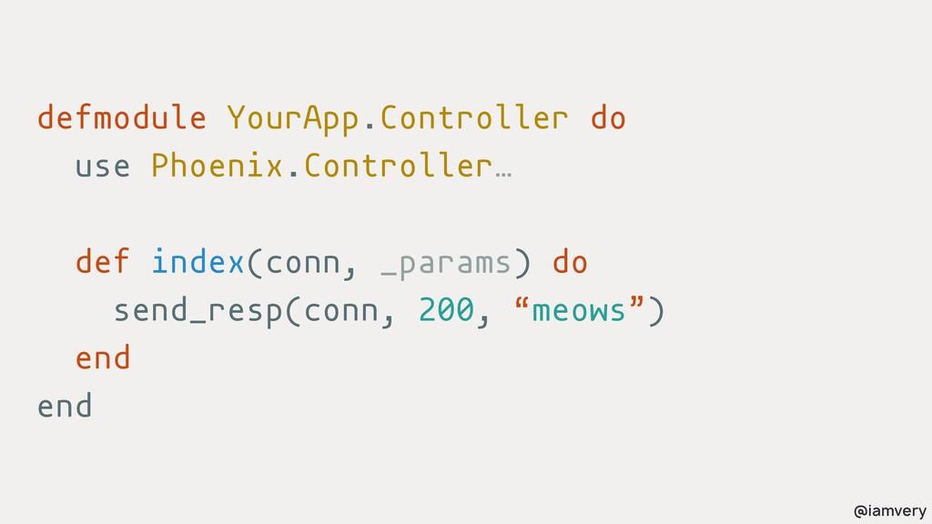 @iamvery defmodule YourApp.Controller do use Ph...