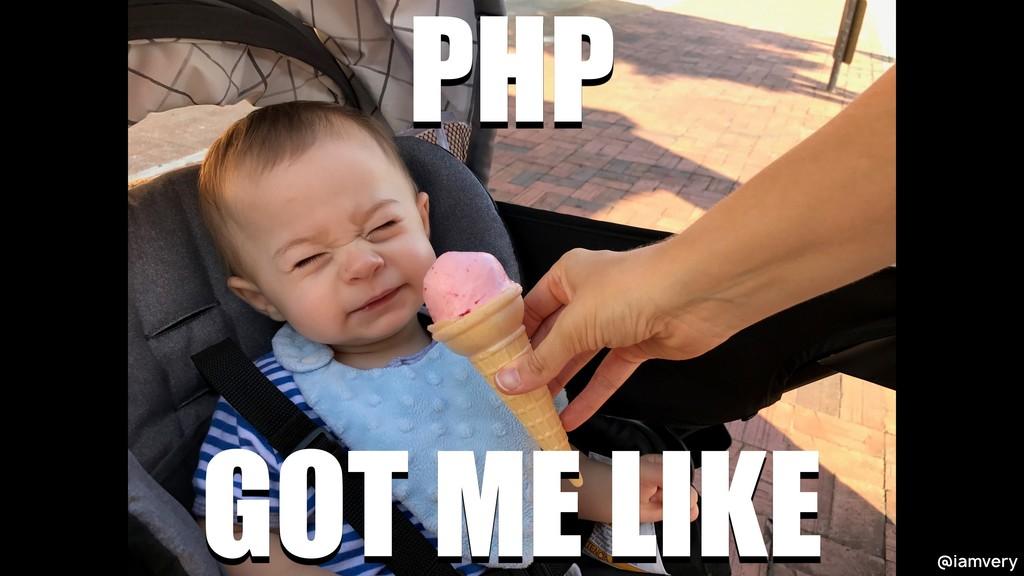 @iamvery PHP GOT ME LIKE