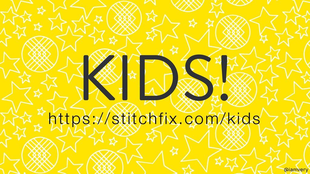 @iamvery KIDS! https://stitchfix.com/kids