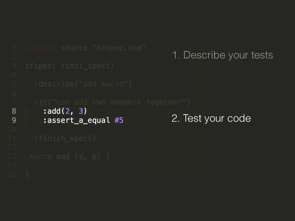 1. Describe your tests 2. Test your code