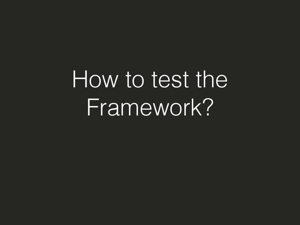 How to test the Framework?