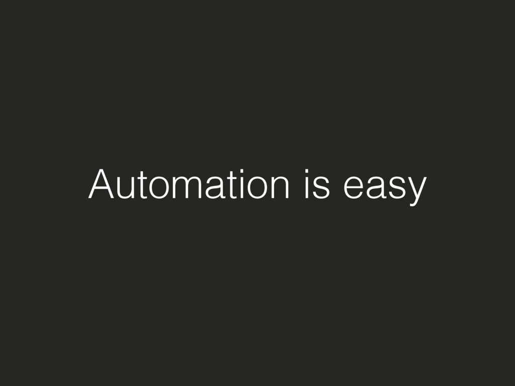 Automation is easy