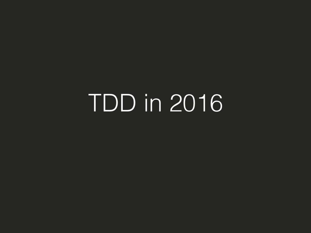 TDD in 2016