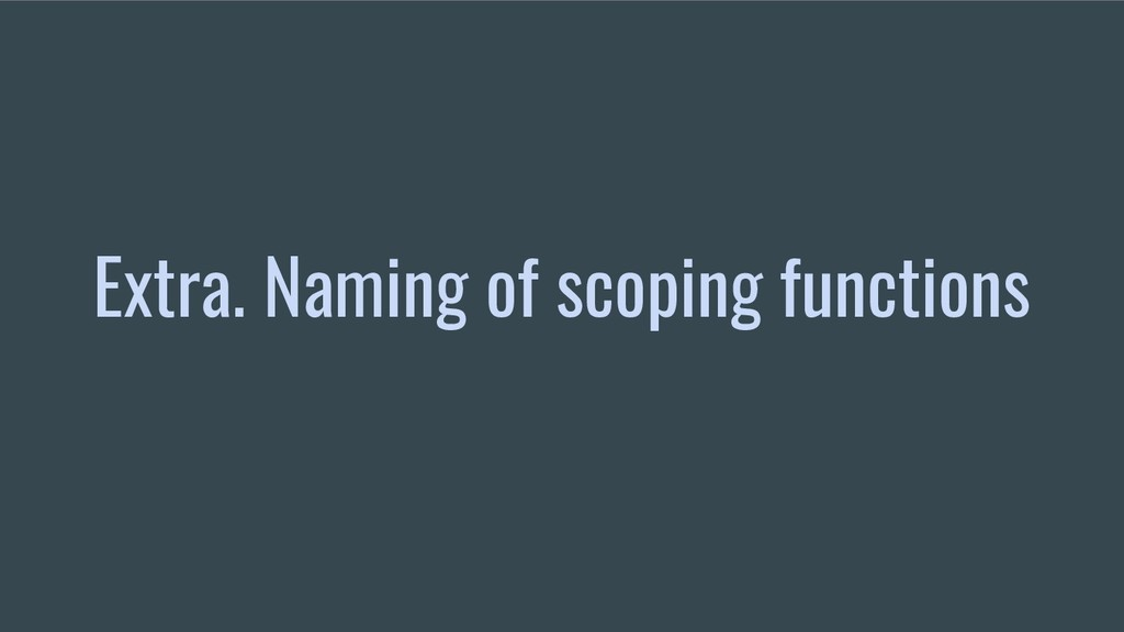 Extra. Naming of scoping functions